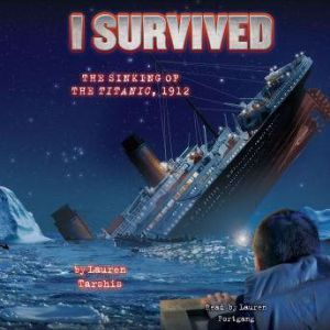 I Survived #01: I Survived the Sinking of the Titanic, 1912, Lauren Tarshis