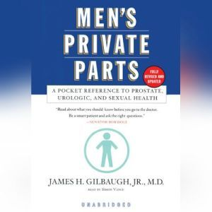 Men's Private Parts: A Pocket Reference to Prostate, Urologic, and Sexual Health, James H. Gilbaugh