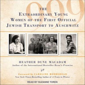 999 The Extraordinary Young Women of the First Official Jewish Transport to Auschwitz, Heather Dune Macadam