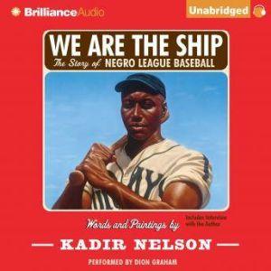 We Are the Ship The Story of Negro League Baseball, Kadir Nelson