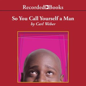 So You Call Yourself A Man, Carl Weber