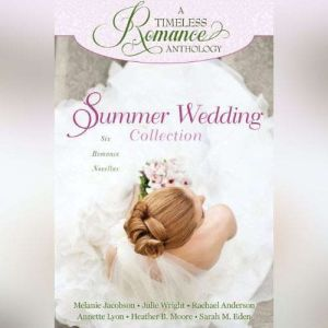 Summer Wedding Collection: Six Romance Novellas, Melanie Jacobson