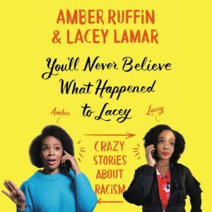 You'll Never Believe What Happened to Lacey: Crazy Stories about Racism, Amber Ruffin