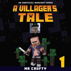 A Villager's Tale Book 1: An Unofficial Minecraft Series , Mr. Crafty