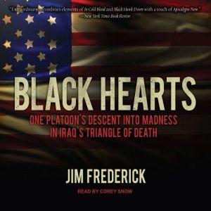 Black Hearts One Platoon's Descent into Madness in Iraq's Triangle of Death, Jim Frederick