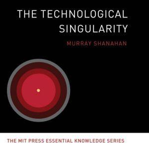 The Technological Singularity, Murray Shanahan