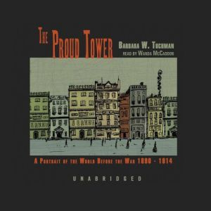 The Proud Tower A Portrait of the World before the War, 1890–1914, Barbara W. Tuchman
