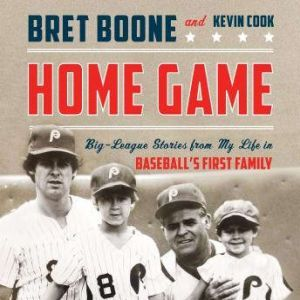 Home Game Three Generations of Big-League Stories from Baseball's First Family, Bret Boone