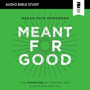 Meant for Good: Audio Bible Studies: The Adventure of Trusting God and His Plans for You, Megan Fate Marshman