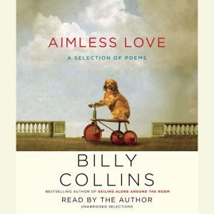 Aimless Love A Selection of Poems, Billy Collins