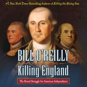 Killing England The Brutal Struggle for American Independence, Bill O'Reilly