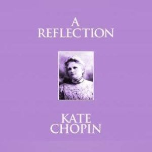Reflection, A: Short Stories, Kate Chopin