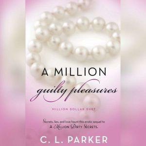 A Million Guilty Pleasures: Million Dollar Duet, C. L. Parker