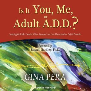 Is It You, Me, or Adult A.D.D.?: Stopping the Roller Coaster When Someone You Love Has Attention Deficit Disorder, Gina Pera