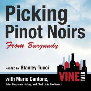 Picking Pinot Noirs from Burgundy: Vine Talk Episode 103, Vine Talk