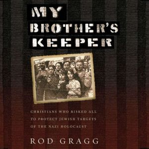 My Brother's Keeper Christians Who Risked All to Protect Jewish Targets of the Nazi Holocaust, Rod Gragg