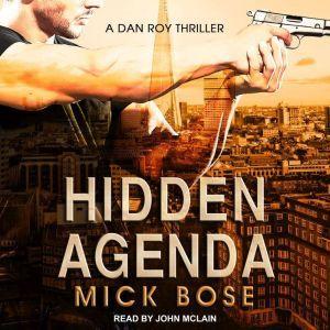 Hidden Agenda A Dan Roy Thriller, Mick Bose