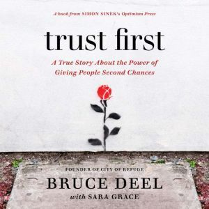 Trust First A True Story About the Power of Giving People Second Chances, Bruce Deel