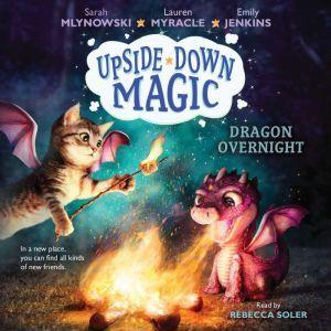Upside-Down Magic #4: Dragon Overnight, Sarah Mlynowski; Lauren Myracle; Emily Jenkins
