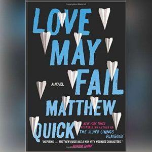 Love May Fail: A Novel, Matthew Quick