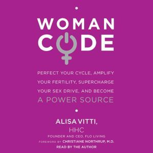 WomanCode Perfect Your Cycle, Amplify Your Fertility, Supercharge Your Sex Drive, and Become a Power Source, Alisa Vitti