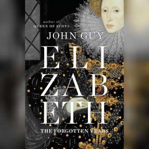 Elizabeth: The Forgotten Years, John Guy