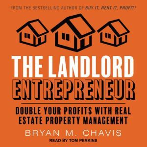 The Landlord Entrepreneur Double Your Profits with Real Estate Property Management, Bryan M. Chavis