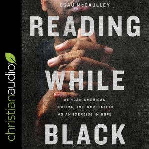 Reading While Black: African American Biblical Interpretation as an Exercise in Hope, Esau McCaulley