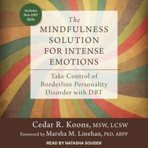 The Mindfulness Solution for Intense Emotions Take Control of Borderline Personality Disorder with DBT, MSW Koons