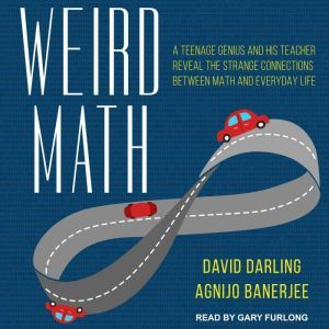 Weird Math: A Teenage Genius and His Teacher Reveal the Strange Connections Between Math and Everyday Life, Agnijo Banerjee
