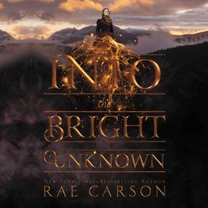 Into the Bright Unknown, Rae Carson