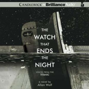 The Watch That Ends the Night Voices from the Titanic, Allan Wolf