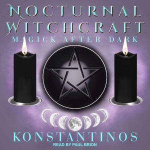 Nocturnal Witchcraft Magick After Dark, Konstantinos