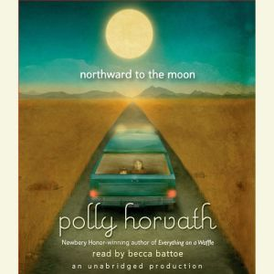 Northward to the Moon, Polly Horvath