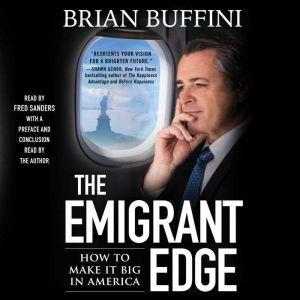 The Emigrant Edge: How to Make It Big in America, Brian Buffini