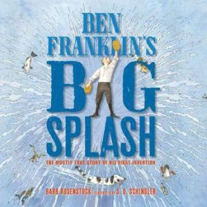Ben Franklin's Big Splash: The Mostly True Story of His First Invention, Barb Rosenstock