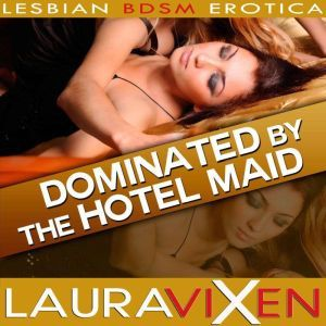 Dominated by the Hotel Maid Lesbian BDSM Erotica, Laura Vixen