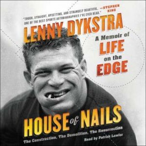 House of Nails A Memoir of Life on the Edge, Lenny Dykstra