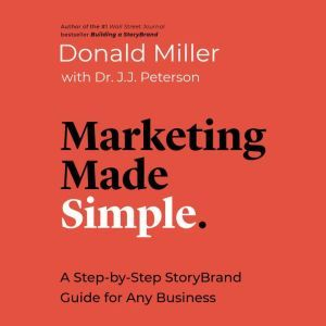 Marketing Made Simple A Step-by-Step StoryBrand Guide for Any Business, Donald Miller