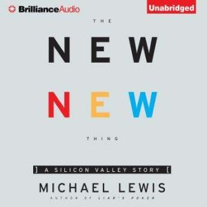 The New New Thing: A Silicon Valley Story, Michael Lewis