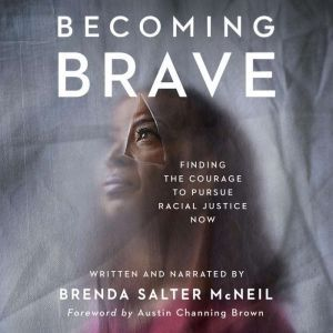 Becoming Brave Finding the Courage to Pursue Racial Justice Now, Brenda Salter McNeil
