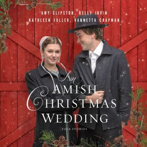 An Amish Christmas Wedding: Four Stories, Amy Clipston