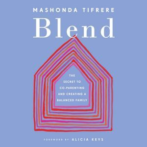 Blend The Secret to Co-Parenting and Creating a Balanced Family, Mashonda Tifrere
