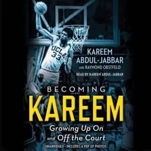 Becoming Kareem: Growing Up On and Off the Court, Kareem Abdul-Jabbar