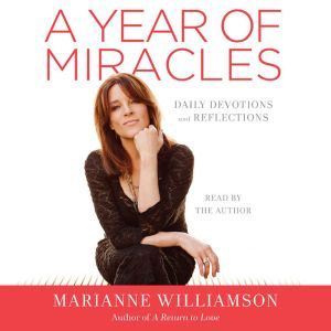 A Year of Miracles: Daily Devotions and Reflections, Marianne Williamson