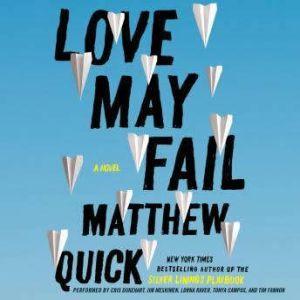 Love May Fail, Matthew Quick