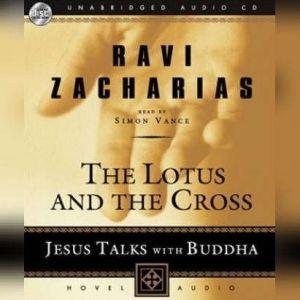 Lotus and the Cross Jesus Talks with Buddha, Ravi Zacharias