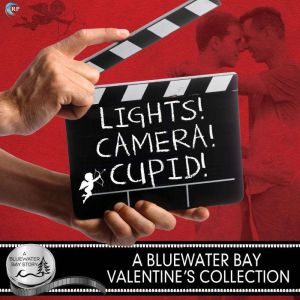 Lights, Camera, Cupid!: A Bluewater Bay Valentine's Day Anthology, L.A. Witt