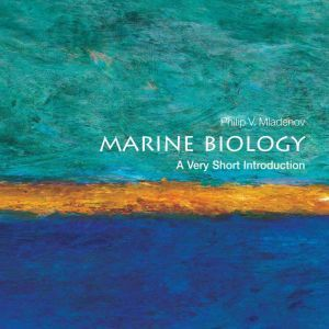 Marine Biology A Very Short Introduction, Philip V. Mladenov