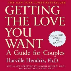 Getting the Love You Want, 20th Anniversary Edition, Harville Hendrix, Ph.D.